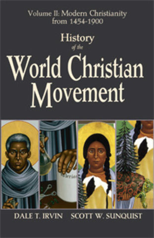 History of the World Christian Movement: Modern Christianity from 1454 -1800