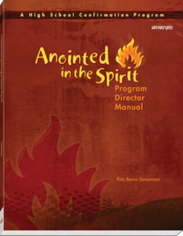 Anointed in the Spirit Program Director Manual (HS): A High School Confirmation Program