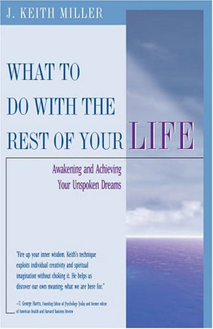 What To Do With the Rest of Your Life: Awakening and Achieving Your Unspoken Dreams