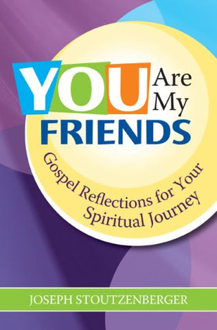 You Are My Friends: Gospel Reflections for Your Spiritual Journey