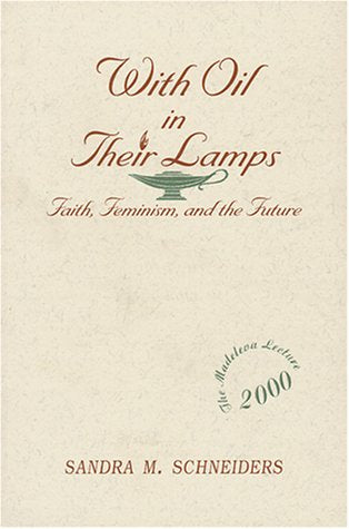 With Oil in Their Lamps: Faith, Feminism, and the Future (Madeleva Lecture in Spirituality)