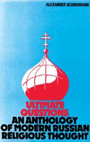Ultimate Questions: An Anthology of Modern Russian Religious Thought