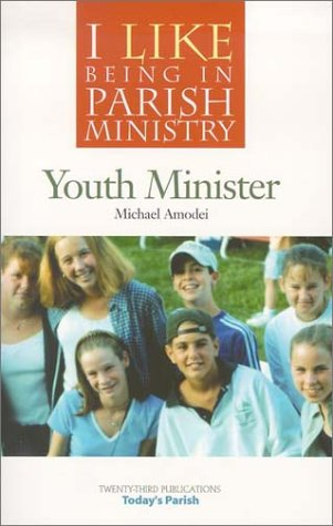Youth Minister (I Like Being in Parish Ministry)