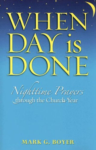 When Day Is Done: Nighttime Prayers Through the Church Year