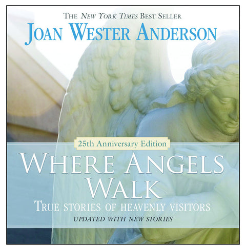 Where Angels Walk (25th Anniversary Edition): True Stories of Heavenly Visitors