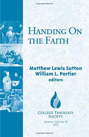 Handing on the Faith: 59 (College Theology Society Annual Volume, #59)
