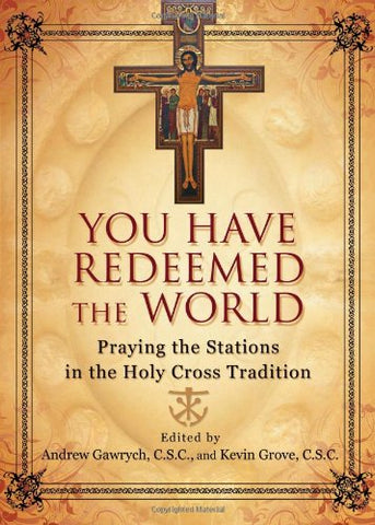 You Have Redeemed the World: Praying the Stations in the Holy Cross Tradition