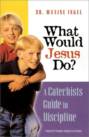 What Would Jesus Do?: A Catechist's Guide to Discipline