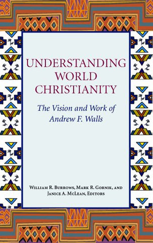 Understanding World Christianity:  The Vision and Works of Andrew F. Walls