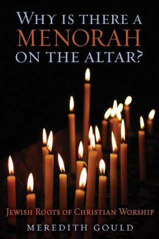 Why Is There a Menorah on the Altar?Jewish Roots of Christian Worship