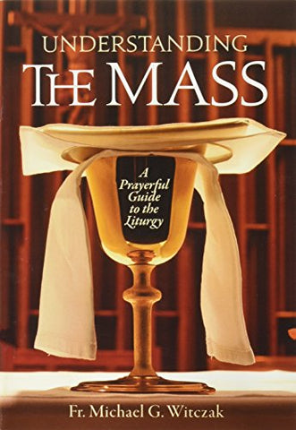 Understanding the Mass: A Prayerful Guide to the Liturgy