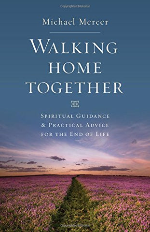 Walking Home Together: Spiritual Guidance and Practical Advice
