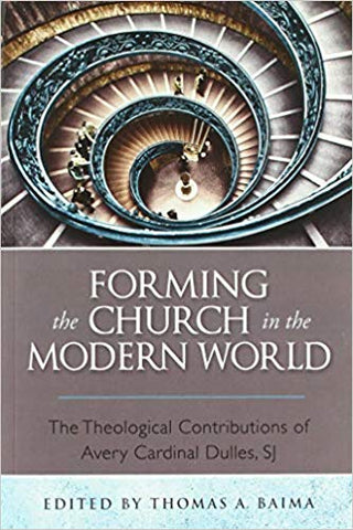 Forming the Church in the Modern World : The Theological Contributions of Avery Cardinal Dulles , SJ