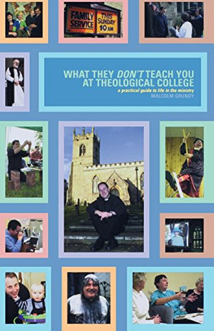 What They Don't Teach You at Theological College (Practical Guide to Life in the Ministry)