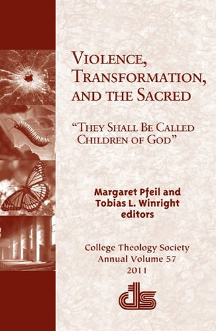 Violence, Transformation, and the Sacred (Annual Publication of the College Theology Society)