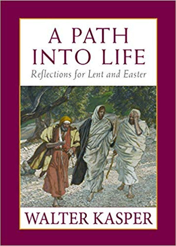 A Path Into Life : Reflections for Lent and Easter