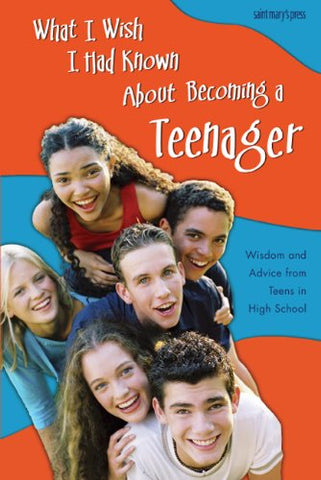 What I Wish I Had Known About Becoming a Teenager: Wisdom and Advice from Teens in High School