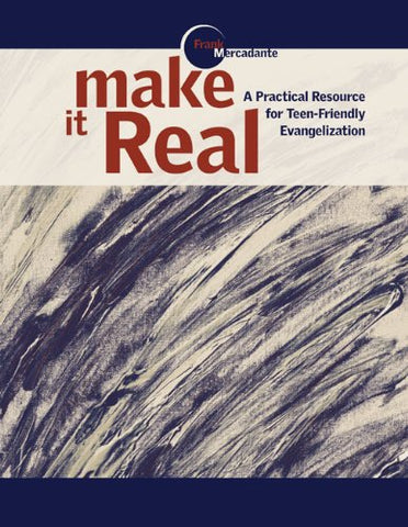 Make It Real: A Practical Resource for Teen-Friendly Evangelization