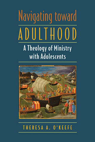 Navigating Toward Adulthood: A Theology of Ministry with Adolescents