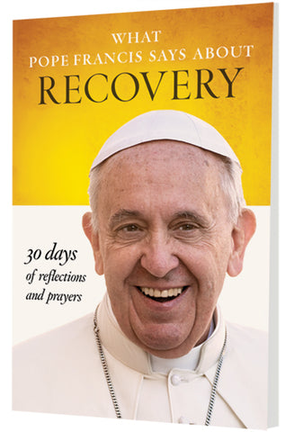 What Pope Francis Says About Recovery