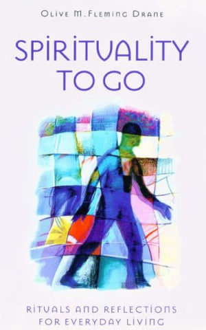 Spirituality to Go: Rituals and Reflections for Everyday Living
