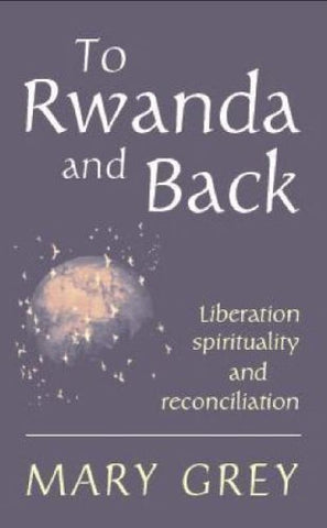 To Rwanda and Back: Liberation, Spirituality and Reconciliation