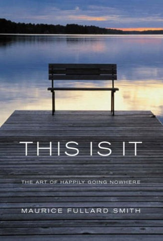This Is It: The Art of Happliy Going Nowhere