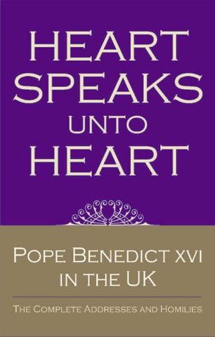 Heart Speaks to Heart: Sermons and Addresses of Benedict XVI