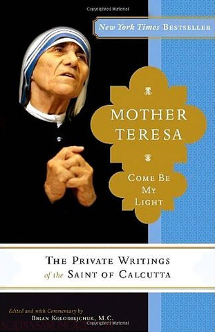 Mother Teresa - Come Be My Light - The Private Writings Of The Saint Of Calcutta