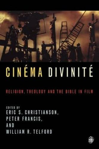 Cinéma Divinité: Religion, Theology And The Bible In Film