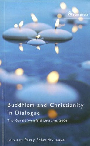 Buddhism And Christianity in Dialogue: The Gerald Weisfeld Lectures 2004