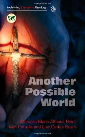 Another Possible World (Reclaiming Liberation Theology)