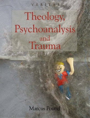 Theology, Psychoanalysis and Trauma (Veritas)