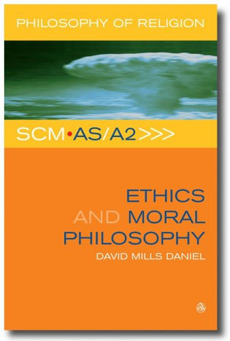 Ethics and Moral Philosophy (Scm As/A2 Philosophy of Religion)