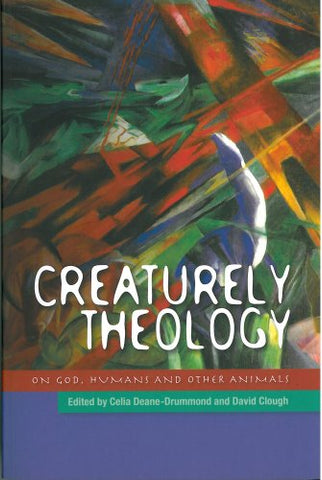 Creaturely Theology: God, Humans and Other Animals