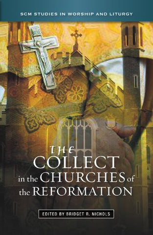 The Collect in the Churches of the Reformation (SCM Studies in Worship & Liturgy Series)