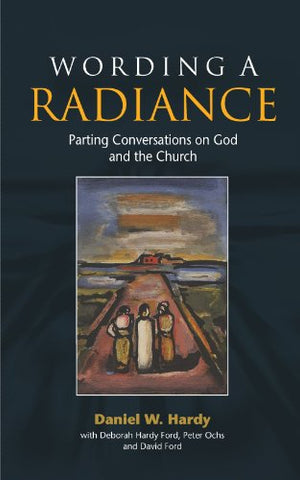 Wording a Radiance: Parting Conversations on God and the Church