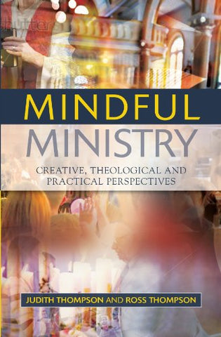Mindful Ministry: Creative, Theological and Practical Perspectives