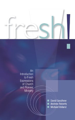 Fresh! An Introduction to Fresh Expressions of Church and Pioneer Ministry