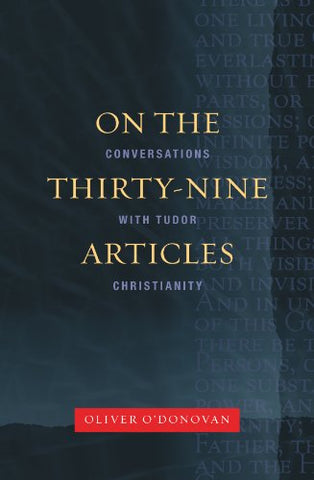 On the Thirty-Nine Articles: A Conversation with Tudor Christianity (new ed.)