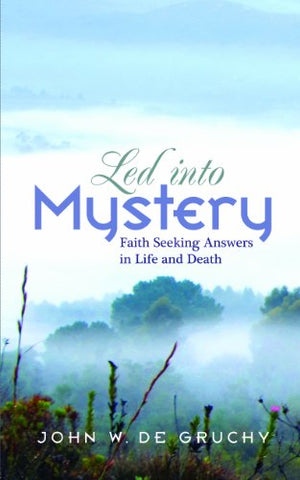 Led into Mystery: Faith Seeking Answers in Life and Death