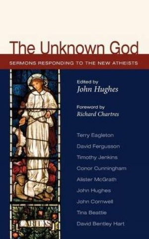 The Unknown God: Responses to the New Atheism