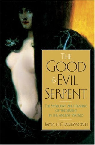 The Good and Evil Serpent: The Symbolism and Meaning of the Serpent in the Ancient World (Anchor Bible Reference Library)