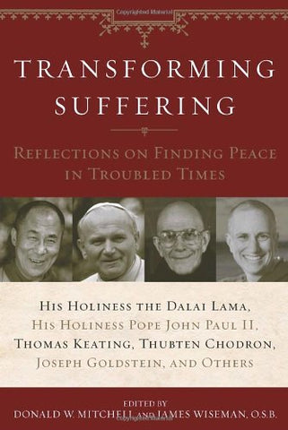 Transforming Suffering: Reflections on Finding Peace in Troubled Times by His Holiness the Dalai Lamma, His Holiness Pope John Paul II, Thomas Keating, Joseph Goldstein, Thubten Chodro