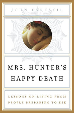 Mrs. Hunter's Happy Death: Lessons on Living from People Preparing to Die