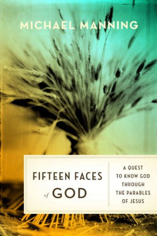 Fifteen Faces of God: A Quest to Know God Through the Parables of Jesus