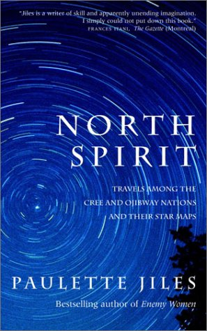 North Spirit : Travels among the Cree and Ojibway Nations and Their Star Maps