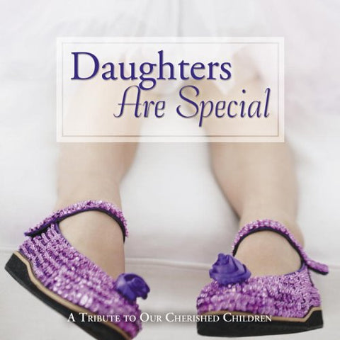 Daughters Are Special: A Tribute to Our Cherished Children
