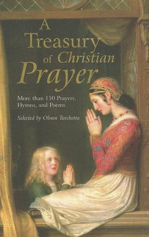 A Treasury of Christian Prayer: More than 150 Prayers, Hymns, and Poems