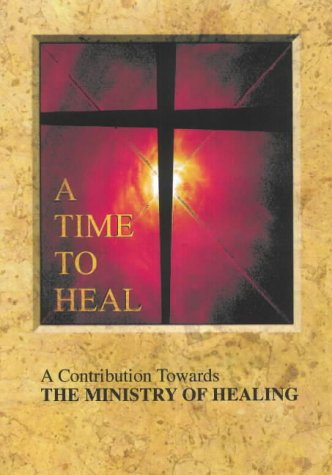Time to Heal: A Contribution Towards the Ministry of Healing